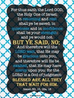 Isaiah 30-15, 16, 18 KJV