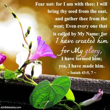Isaiah 43-5, 7 KJV