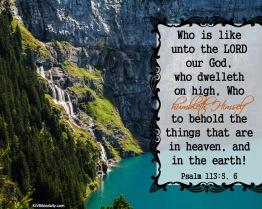 Psalm 113 5-6 KJV
